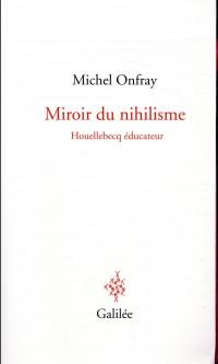 Miroir du nihilisme : Houellebecq éducateur