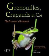 Grenouilles, crapauds et Cie: Parlez-moi d'anoures... Préface Marc Giraud