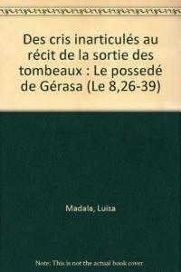 Des cris inarticulés au récit de la sortie des tombeaux : Le possedé de Gérasa (Le 8,26-39)