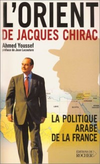 L'Orient de Jacques Chirac : La Politique arabe de la France