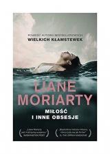 MiĹoĹÄ i inne obsesje - Liane Moriarty [KSIÄĹťKA]
