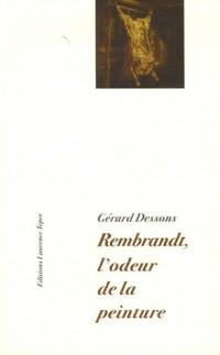 Rembrandt, l'odeur de la peinture : A partir d'une question posée à la peinture représentative