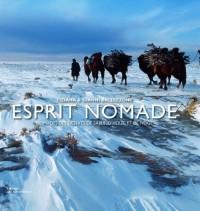 Esprit nomade : Nomades des déserts de sable, d'herbe et de neige