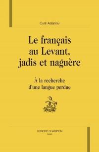 Le français au Levant, jadis et naguère : A la recherche d'une langue perdue