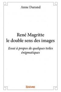Rene Magritte le Double Sens des Images