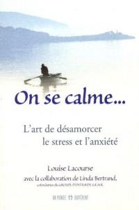 On se calme... : L'art de désamorcer le stress et l'anxiété