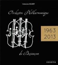 Orchestre philharmonique de Besançon : 50e anniversaire (1963-2013)