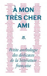 À mon très cher ami: Petite anthologie des dédicaces de la littérature française