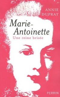 Marie-Antoinette : Une reine brisée