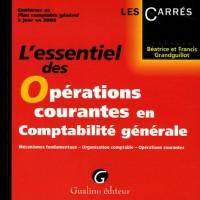 L'essentiel des Opérations courantes en comptabilité générale : Mécanismes fondamentaux - Organisation comptable - Opérations courantes