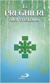 Le preghiere del cristiano. Massime eterne, Messa, Rosario, Via crucis, Salmi, preghiere e pie invocazioni in italiano e in latino
