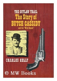 The outlaw trail; a history of Butch Cassidy and his Wild Bunch