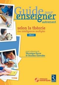 Guide pour enseigner autrement selon la théorie des Intelligences multiples (+ CD-Rom) - Cycle 3