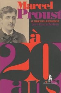 Marcel Proust à 20 ans : Le Temps de la recherche