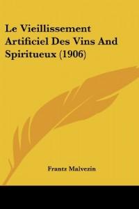 Le Vieillissement Artificiel Des Vins and Spiritueux (1906)
