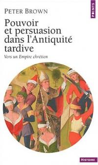 Pouvoir et persuasion dans l'Antiquité tardive