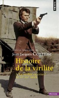 Histoire de la virilité, t. 3. La Virilité en cris (3)