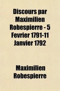 Discours Par Maximilien Robespierre - 5 Fevrier 1791-11 Janvier 1792