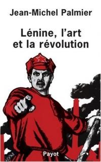 Lénine, l'art et la révolution : Essai sur la formation de l'esthétique soviétique