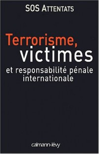 Terrorisme, victimes, et responsabilité pénale internationale