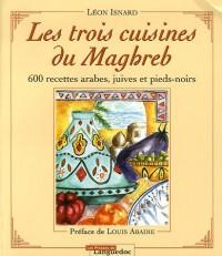 Les trois cuisines du Maghreb : 600 Recettes arabes, juives et pieds-noirs