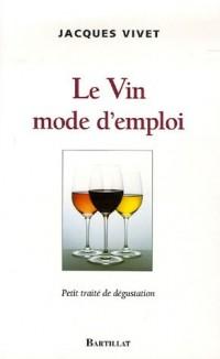Le Vin mode d'emploi : Petit traité de dégustation