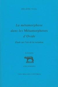 La métamorphose dans les Métamorphoses d'Ovide : Etude sur l'art de la variation