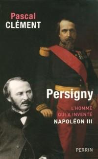 Persigny : L'homme qui a inventé Napoléon III