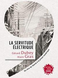 La Servitude électrique. Du rêve de liberté à la prison numérique