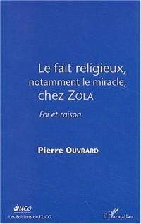 Le fait religieux, notamment le miracle, chez Zola. Foi et raison