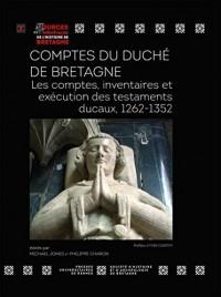 Comptes du duché de Bretagne : Les comptes, inventaires et exécution des testaments ducaux, 1262-1352