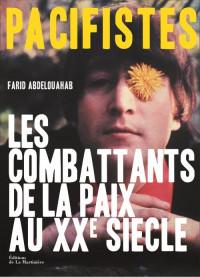Pacifistes. Les Combattants de la paix du XXe siècle