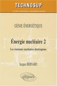 Energie nucléaire, les réacteurs électrongènes : Niveau B