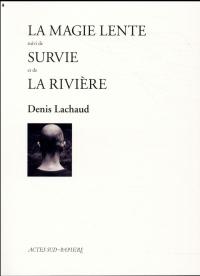 La magie lente : Suivi de Survie et de La Rivière