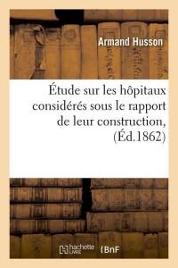 Etude Sur les Hopitaux Construction  ed 1862