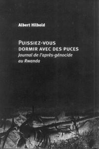 Puissiez-vous dormir avec des puces : Journal de l'après-génocide au Rwanda