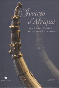 Ivoires d'Afrique dans les anciennes collections françaises