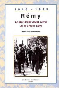 Rémy, le plus grand agent secret de la France Libre : 1940 - 1945