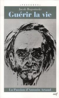 Guérir la Vie - la Passion d'Antonin Artaud