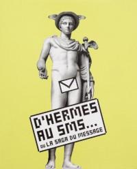 D'Hermes au Sms Ou la Saga du Message