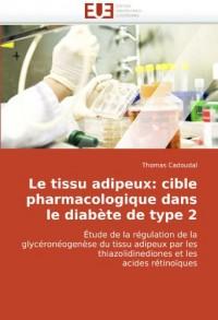 Le tissu adipeux: cible pharmacologique dans le diabète de type 2: Étude de la régulation de la glycéronéogenèse du tissu adipeux par les thiazolidinediones et les acides rétinoïques