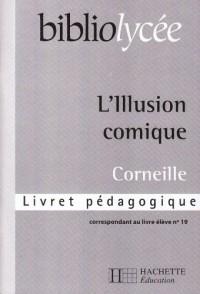 Bibliolycee - l'Illusion Comique, Corneille - Livret Pedagogique