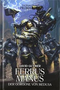 Ferrus Manus - Der Gorgone von Medusa: The Horus Heresy - Primarchs 07