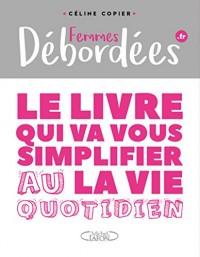 Femmes débordées Le livre qui va vous simplifier la vie au quotidien