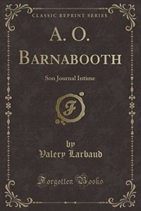 A. O. Barnabooth: Son Journal Intime (Classic Reprint)