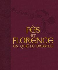 Fes et Florence en Quête d Absolu