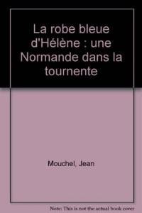 La robe bleue d'Hélène : une Normande dans la tournente