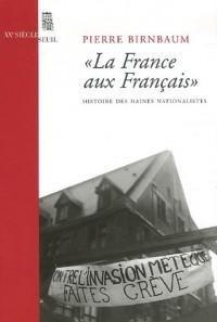 La France aux Français : Histoire des haines nationalistes