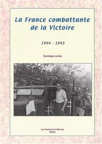 La France combattante de la Victoire : 1944-1945