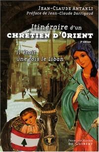 Itinéraire d'un chrétien d'Orient : Il était une fois le Liban !